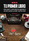 Método TPL. Tu Primer Libro: Cómo Sanar Tu Alma Mientras Aprendes A Escribir, Publicar Y Vender Tu Primer Libro Aunque No Seas escritor