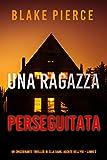 Una ragazza perseguitata (Un thriller mozzafiato con l'agente dell'FBI Ella Dark – Libro 3) (Italian Edition)