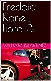 Freddie Kane... libro 3. (Nadie es tan poderoso , para no ser alcanzado por la justicia.)