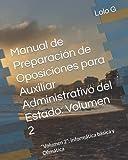 """Manual de Preparación de Oposiciones para Auxiliar Administrativo del Estado: Volumen 2: """"Volumen 2"""": Informática básica y Ofimática"""