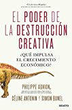 El poder de la destrucción creativa: ¿Qué impulsa el crecimiento económico? (Sin colección)