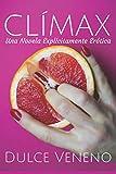 Clímax: Una Novela Explícitamente Erótica