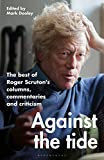 Against the Tide: The best of Roger Scruton's columns, commentaries and criticism (English Edition)