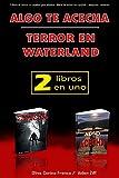 ALGO TE ACECHA - TERROR EN WATERLAND - 2 libros en uno: libros de terror en español para adultos - suspenso - misterio
