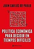 Política económica para decidir en tiempos difíciles