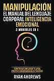 Manipulación   El Manual Del Lenguaje Corporal   Inteligencia Emocional : 3 Manuales en 1: Controla e mejora tu vida proyectándola hacia el suceso