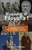 Riassunti di Filosofia I: Dal Canale YouTube 'Non Puoi Non Saperlo' (Italian Edition)