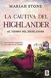 La cautiva del highlander: Una novela romántica de viajes en el tiempo en las Tierras Altas de Escocia: 1 (Al tiempo del highlander)