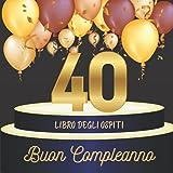 Libro degli ospiti 40 compleanno: Idea regalo, 70 pagine per la famiglia e gli amici (Mes livres d'or pour des évènements importants)