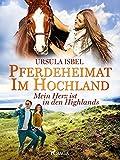Pferdeheimat im Hochland - Mein Herz ist in den Highlands (German Edition)