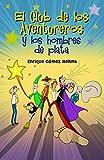 El Club de los Aventureros y los Hombres de Plata: Libro infantil de intriga, fantasía y humor (a partir de 9 años)