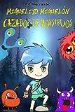 Miguelito Miguelón, Cazador de Monstruos: Novela Infantil / Juvenil - Libro de Suspense / Humor. Lectura de 8-9 a 11-12 años. Literatura Ficción