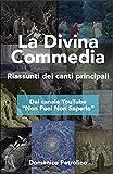 La Divina Commedia - Riassunti: Dal canale YouTube 'Non Puoi Non Saperlo' (Italian Edition)