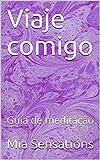 Viaje comigo: Guia de meditação (Portuguese Edition)