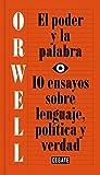 El poder y la palabra (edición definitiva avalada por The Orwell Estate): 10 ensayos sobre lenguaje, política y verdad (Ensayo y Pensamiento)