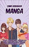 Come Disegnare Manga: Imparare a Disegnare Manga e Anime passo dopo passo, La Guida Completa per Disegnare Volti Manga e Anime. Libro da Disegno per Bambini, ... Edizione Illustrata (Italian Edition)