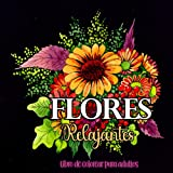 Flores relajantes - Libro de colorear para adultos: Colorea hermosas flores, naturaleza, ramos. Libro para colorear antiestrés.