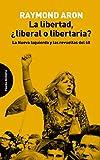 La libertad liberal o libertaria: La Nueva Izquierda y las revueltas del 68 (ENSAYO)