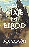 EL VIAJE DE ELROD (Una épica aventura. Vive la intriga, siente la magia, descubre su historia... Libro infantil y juvenil de ciencia ficción)