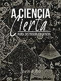 A Ciencia Cierta: para distinguir la ciencia