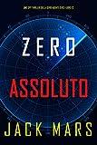 Zero Assoluto (Uno Spy Thriller della serie Agente Zero—Libro #12) (Italian Edition)