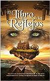 El Libro de los Reflejos: Una colección de narraciones extraordinarias, en cuyo reflejo distorsionado de la realidad, descubrirás un mundo asombroso