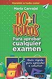 10+1 trucos para aprobar cualquier examen. Versión color: Guía rápida para aprender a estudiar