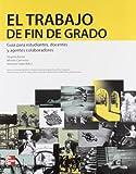 El Trabajo de Fin de Grado. Guia para estudiantes, docentes y agentes co laboradores