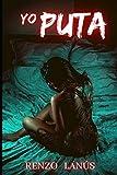 YO PUTA: Novela erótica romántica con un alto contenido de sexo explícito: 2 (Orgasmo)