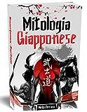 Mitologia Giapponese: Un Viaggio tra Leggende, Miti, Eroi, Mostri e Storie del Giappone Antico (Libro in italiano) (Italian Edition)