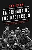 La brigada de los bastardos: La verdadera historia de los científicos y espías que sabotearon la bomba atómica nazi