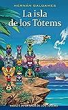 La isla de los Tótems: Libro 1 de la Saga de los Tótems. (Novela infantil de aventuras para niñas y niños de 8 a 12 años).