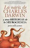 La nariz de Charles Darwin y otras historias de la Neurociencia (Divulgación científica)