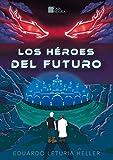 Los Héroes del Futuro: Libro I: El nuevo mundo