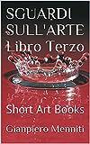 SGUARDI SULL'ARTE Libro Terzo: Short Art Books (Italian Edition)
