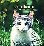 GATTI e RITRATTI - Sguardi Felini: Album fotografico a colori a tema gatto. Idea regalo per amanti degli animali e della natura. Foto libro con ... e primi piani sugli sguardi dei gatti.