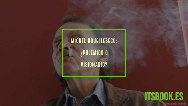 Michel Houellebecq: ¿Polémico o visionario?