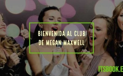 Bienvenida al club de Megan Maxwell