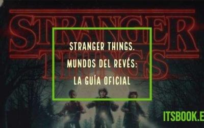 Stranger Things. Mundos del revés: La guía oficial