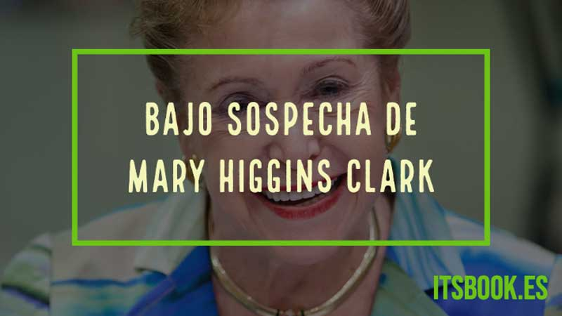 Bajo sospecha de Mary Higgins Clark